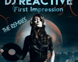 Dj Reactive – First impression (Remixes) E.P 10/04/2017