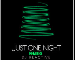 Dj Reactive – Just One Night (Remixes) Release 25/10/2017