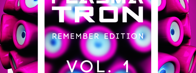 Plasmatron Remember Edition Vol 1 Mixed by Dj Reactive & Dj Bryce) ★Release 28.08.2018★