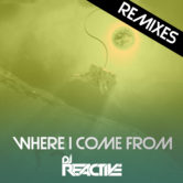 Dj Reactive – Where I Come From (Remixes)